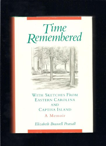 Time Remembered: With Sketches from Eastern Carolina and Captiva Island a Memoir: Pearsall, ...