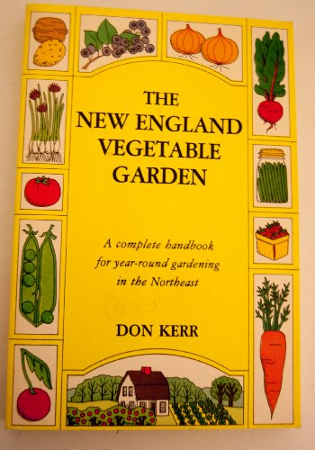 9780933614031: The New England Vegetable Garden: A complete handbook for year round gardening in the Northeast
