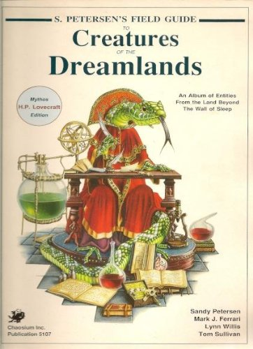S. Petersen's Field Guide to Creatures of the Dreamlands (Call of Cthulhu Horror Roleplaying):...