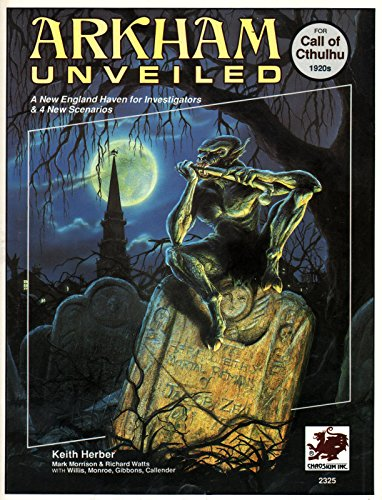 Arkham Unveiled: Adventures and Background in the Home of Miskatonic University (Call of Cthulhu) (0933635621) by Herber, Keith; Morrison, Mark; Watts, Richard