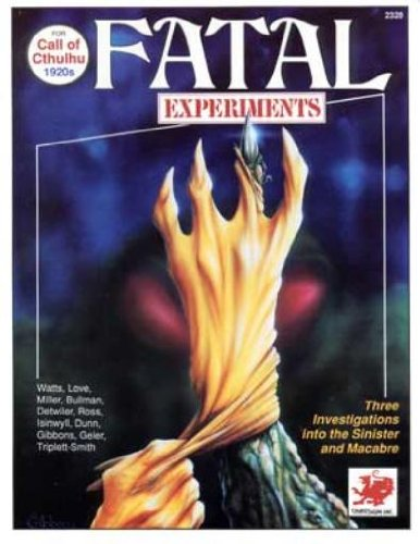 Fatal Experiments (Call of Cthulhu Horror Roleplaying, 1920s, Chaosium# 2328) (0933635729) by Richard Watts; Penny Love; Kurt Miller; Russell Bullman; Gregory W. Detwiler; Kevin A. Ross; L. N. Isinwyll; William Dunn