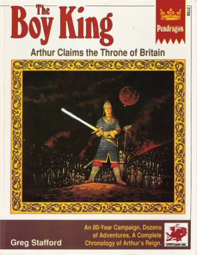 Boy King: A Complete Campaign, Background, and Adventures for Pendragon (No 2708) (0933635788) by Greg Stafford