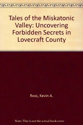 Tales of the Miskatonic Valley (Call of Cthulhu - Supplements (Chaosium 1981-2001)): Ross, Kevin A....