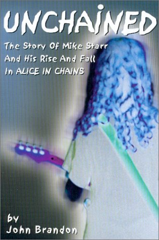 9780933638105: Unchained : The Story of Mike Starr and His Rise and Fall in Alice In Chains