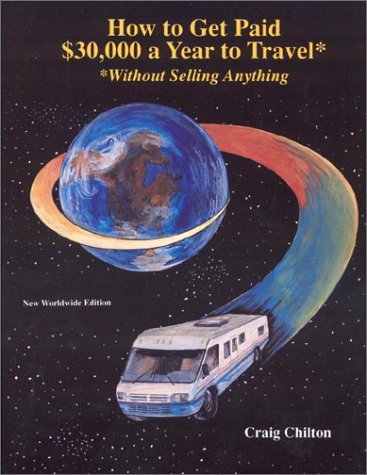 How to Get Paid $30,000 a Year to Travel: Without Selling Anything: New Worldwide Edition : 2002-...