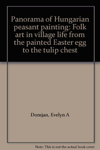 Panorama of Hungarian Peasant Painting: Folk Art: Domjan, Evelyn Alexandra