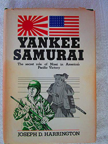Yankee Samurai: (The Secret Role of Nisei: Harrington, Joseph D.