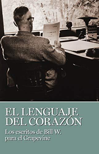 El lenguaje del corazon: Los escritos de Bill W. para el grapevine (Spanish Edition) (0933685270) by W., Bill