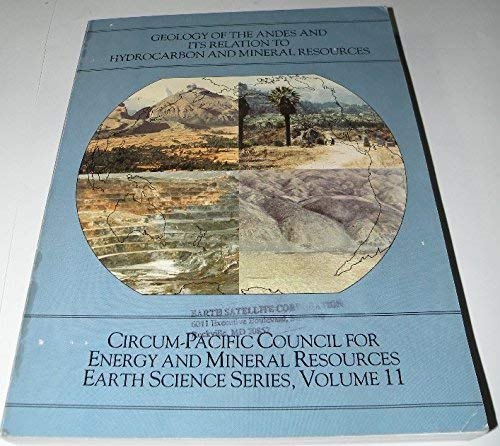 9780933687127: Geology of the Andes and Its Relation to Hydrocarbon and Mineral Resources (Circum-Pacific Council for Energy and Mineral Resources earth science series)