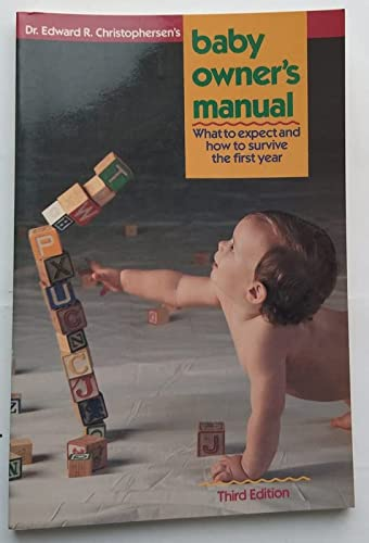 Baby Owner's Manual: What to Expect and How to Survive the First Year: Christophersen, Edward ...