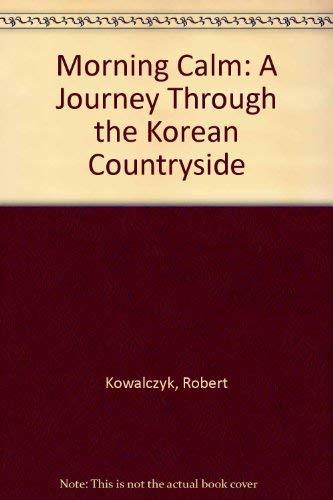 9780933704206: Morning Calm: A Journey Through the Korean Countryside