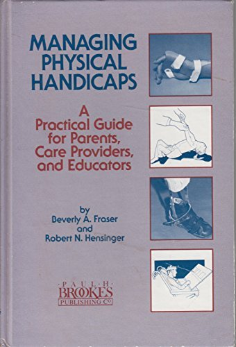 Managing physical handicaps: A practical guide for: Beverly A Fraser