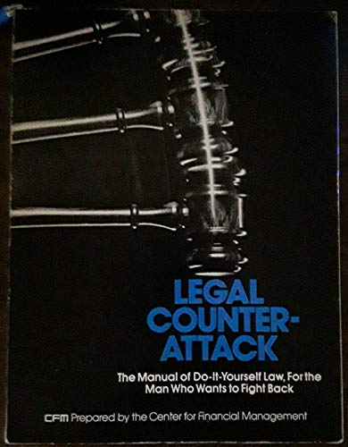 Legal counter-attack: The manual of do-it-yourself law: Center for Financial