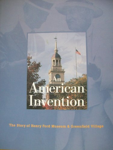 9780933728035: An American Invention: The Story of Henry Ford Museum & Greenfield Village