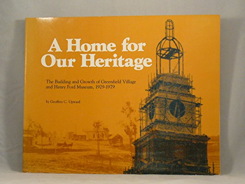 A home for our heritage: The building and growth of Greenfield Village and Henry Ford Museum, 1929-...