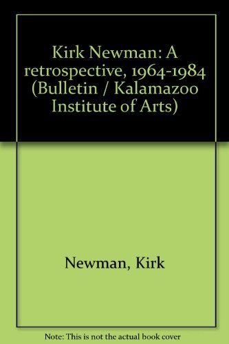 Kirk Newman: A retrospective, 1964-1984 (Bulletin / Kalamazoo Institute of Arts): Newman, Kirk