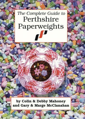 The Complete Guide to Perthshire Paperweights: McClanahan, Marge, Mahoney,