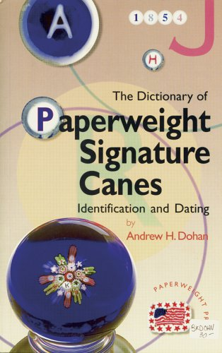 The Dictionary of Paperweight Signature Canes (1st Ed): Andrew H. Dohan