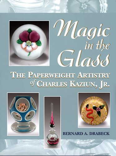 9780933756427: Magic in the glass: The Paperweight Artistry of Charles Kaziun, Jr