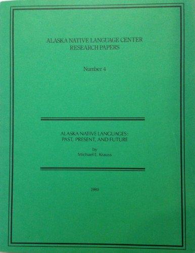Alaska Native Languages: Past, Present, and Future: Krauss, Michael E.