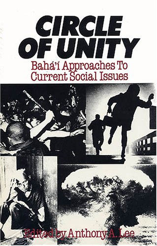 Circle of Unity: Baha I Approaches to Current Social Issues: Lee, Anthony (Editor)