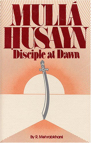 Mulla Husayn: Disciple at Dawn: Mehrabkhani, R.