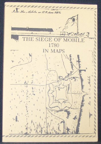9780933776111: Siege of Mobile, 1780, in Maps With Data on Troop Strength, Military Units, Ships, Casualties and Prisoners of War, Including a Brief History of Fo (Spanish borderlands series)