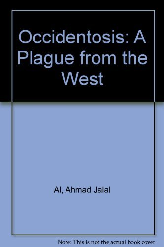 Occidentosis: A Plague from the West (Contemporary Islamic thought) (English and Persian Edition): ...