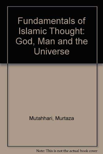 9780933782143: Fundamentals of Islamic Thought: God, Man and the Universe (Contemporary Islamic thought)