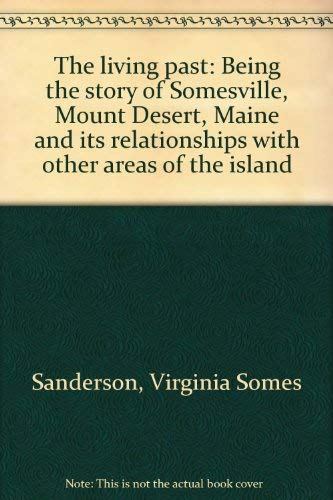 9780933786066: The living past: Being the story of Somesville, Mount Desert, Maine and its relationships with other areas of the island