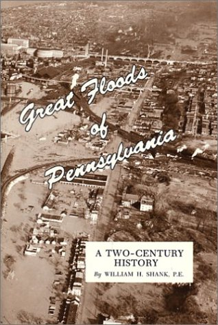 Great Floods Of Pennsylvania A Two Century History: Shank, William H.