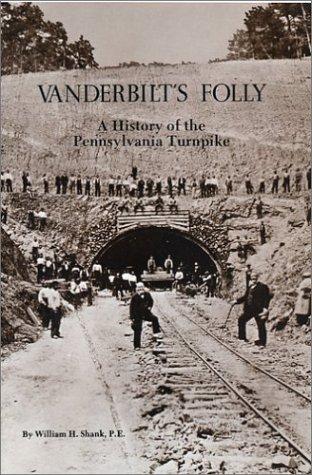 VANDERBILT'S FOLLY - A. History of the Pennsylvania Turnpike: Shank, William H.