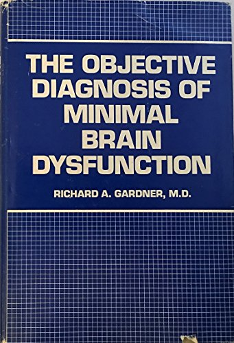 The Objective Diagnosis of Minimal Brain Dysfunction: Gardner, Richard A.