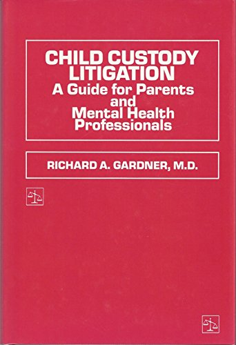Child Custody Litigation: a Guide for Parents and Mental Health Professionals: Gardner, Richard A.
