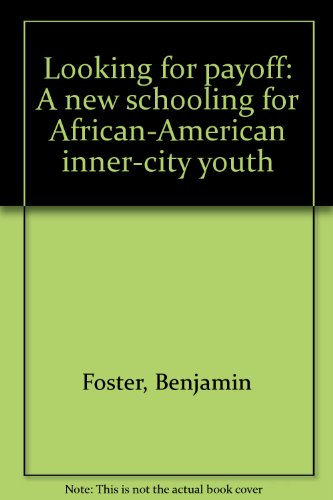 Looking for payoff: A new schooling for African-American inner-city youth: Benjamin Foster