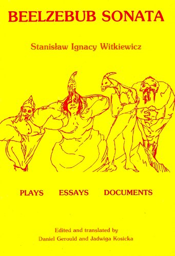 Beelzebub Sonata: Plays / Essays / Documents: Professor Stanislaw I. Witkiewicz