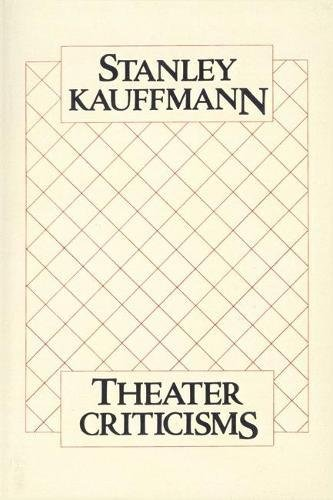 Theater Criticisms (PAJ Books): Kauffmann, Stanley