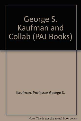 9780933826656: George S. Kaufman and Collab (PAJ Books)