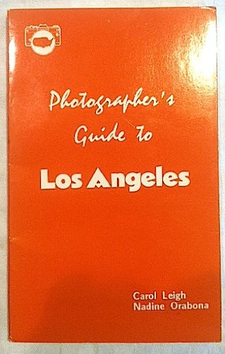 Photographer's Guide to Los Angeles: Leigh, Carol
