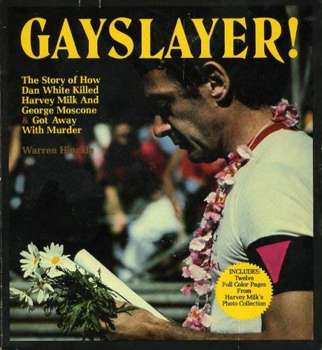 GAYSLAYER ! The Story of How Dan White Killed Harvey Milk and George Moscone & Got Away with ...