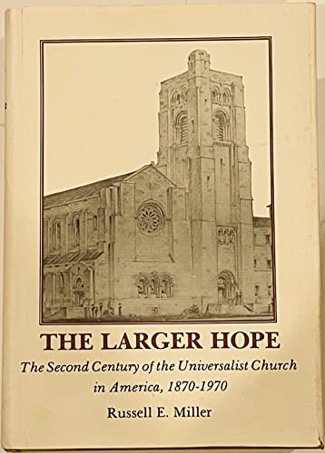 The Larger Hope: the First Century of the Universalist Church in America, 1770-1870: Aaron, Jan and...
