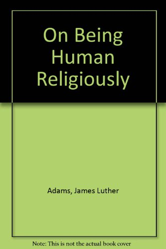 On Being Human Religiously: Adams, James Luther