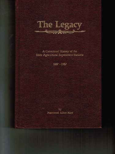 The Legacy: A Centennial History of the State Agricultural Experiment Stations, 1887-1987 (Specia...