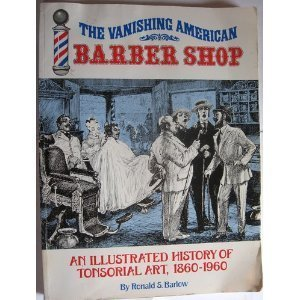 9780933846043: The Vanishing American Barber Shop: An Illustrated History of Tonsorial Art, 1860-1960