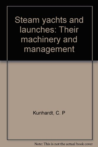 Steam yachts and launches: Their machinery and management: Kunhardt, C. P