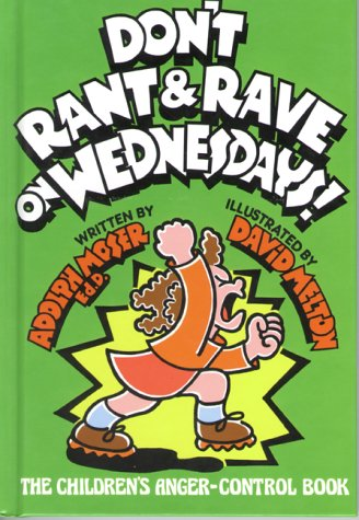 Don't Rant and Rave on Wednesdays!: The Children's Anger-Control Book: Moser, Adolph