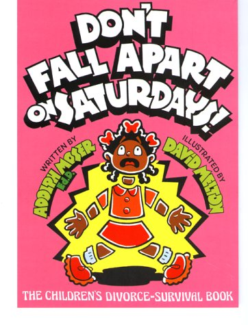 9780933849778: Don't Fall Apart on Saturdays! The Children's Divorce-Survival Book