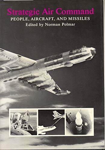 9780933852020: Strategic Air Command: People, Aircraft, and Missiles