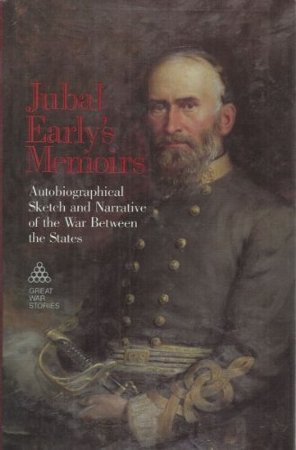 Jubal Early's Memoirs: Autobiographical Sketch and Narrative: Jubal Early