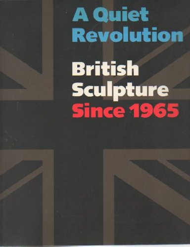 A Quiet Revolution : British Sculpture since: Charles Harrison; Lynne